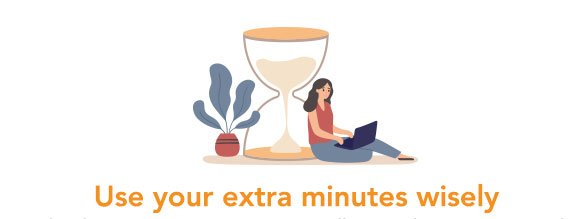 Use your extra minutes wisely