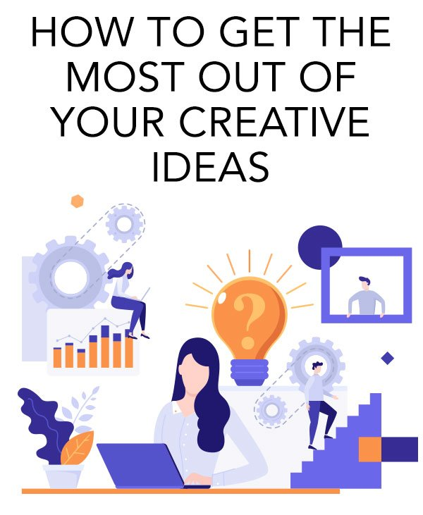 Most out of your creative ideas